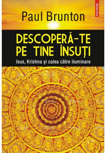 Descopera-te pe tine insuti - Isus, Krishna si calea catre iluminare